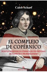 El complejo de Copérnico. Nuestra relevancia cósmica en un universo de planetas y probabilidades.